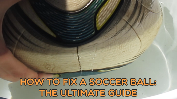 How to Fix a Broken Soccer Ball: The Ultimate Guide